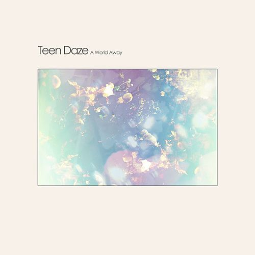 A World Away by Teen Daze