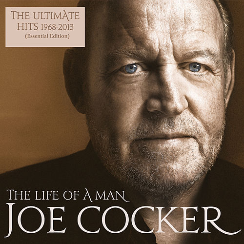 The Life Of A Man - The Ultimate Hits 1968 - 2013 (Essential Edition) by Joe Cocker
