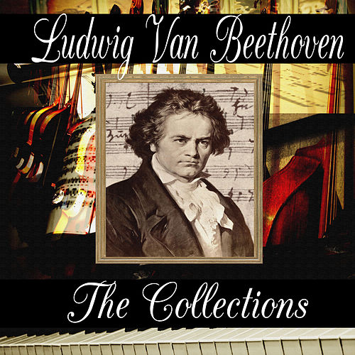 Ludwig van Beethoven: The Collection von Ludwig van Beethoven