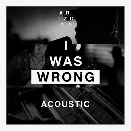 I Was Wrong (Acoustic) by A R I Z O N A