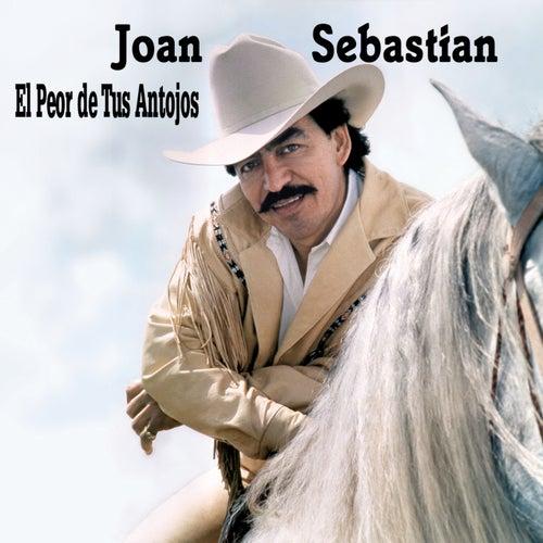 El Peor De Tus Antojos de Joan Sebastian