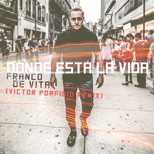 Dónde Está la Vida (Victor Porfidio Remix) by Franco De Vita