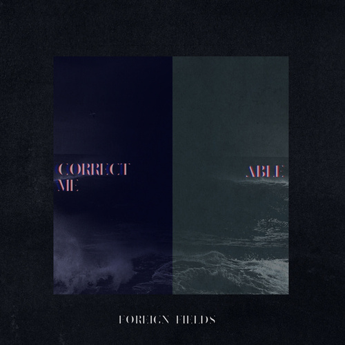 Correct Me / Able by Foreign Fields