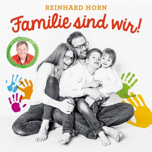 Familie sind wir! von Reinhard Horn