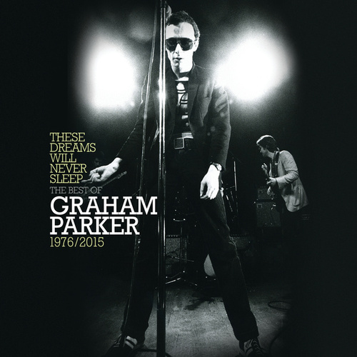 These Dreams Will Never Sleep: The Best Of Graham Parker 1976 – 2015 by Graham Parker