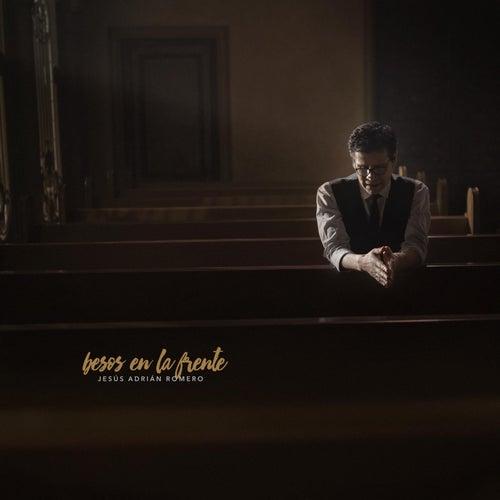 Besos En La Frente de Jesús Adrián Romero