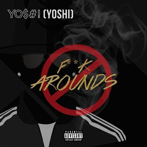 Fuck Arounds by Y0$#! (Yoshi)