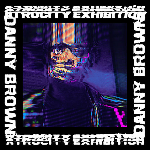 Atrocity Exhibition von Danny Brown