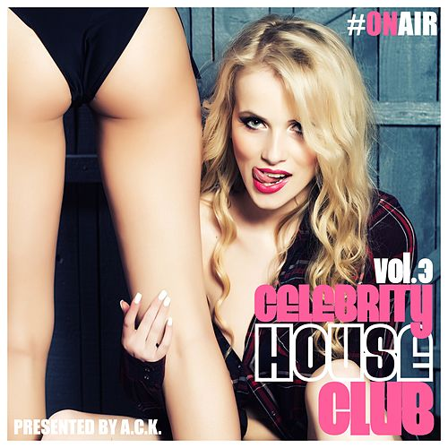 Celebrity House Club, Vol. 3 (Presented By A.C.K.) von Various Artists