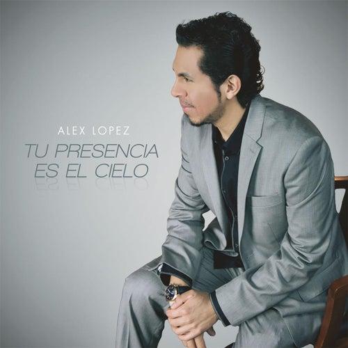 Tu Presencia Es El Cielo by Alex Lopez