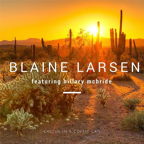 Cactus in a Coffee Can (feat. Hillary McBride) by Blaine Larsen