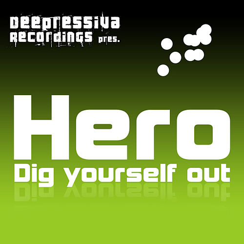Dig yourself out by Hero