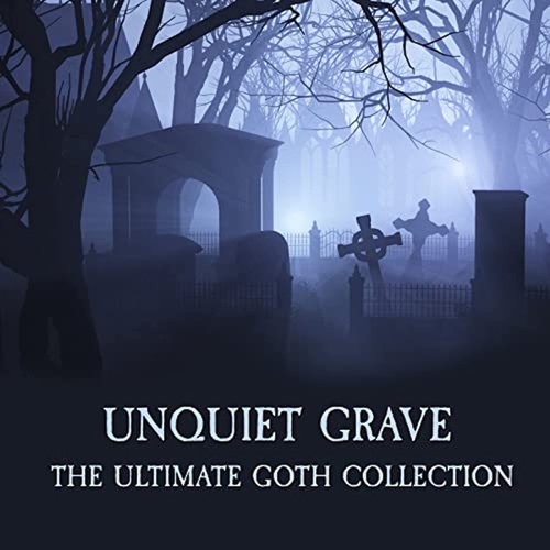 Unquiet Grave - The Ultimate Goth Collection de Various Artists