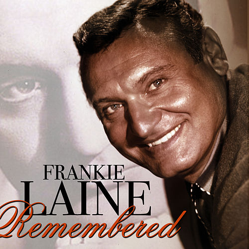 Fankie Laine Remembered by Frankie Laine