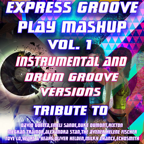 Play Mashup Vol. 1 (Special Instrumental Versions) [Tribute To David Guetta, Meghan Trainor, Tove Lo Etc.] de Express Groove