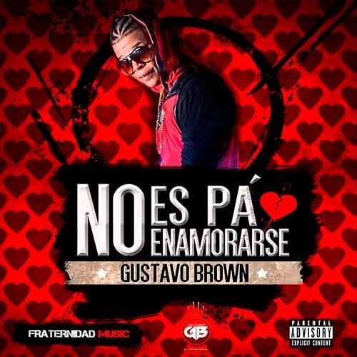 No Es Pa' Enamorarse de Gustavo Brown