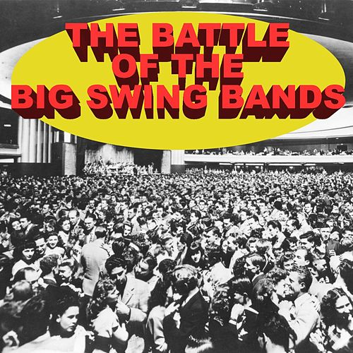 The Battle Of The Big Swing Bands by Various Artists