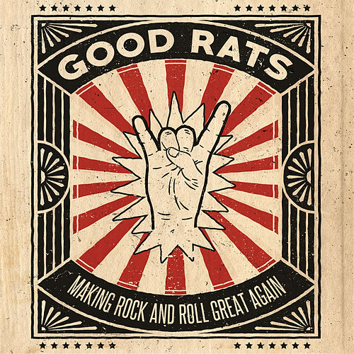 Making Rock and Roll Great Again by Good Rats