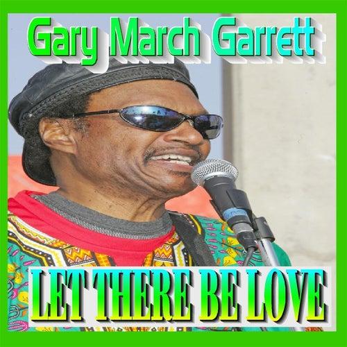 Let There Be Love de Gary March Garrett