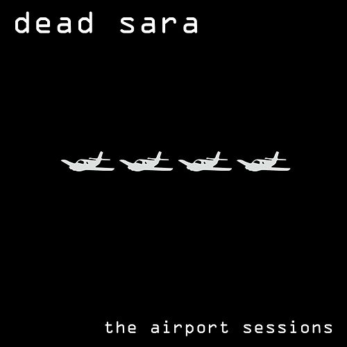 The Airport Sessions (Remastered 2016) von Dead Sara