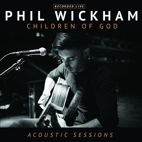 Children of God (Acoustic Sessions) by Phil Wickham