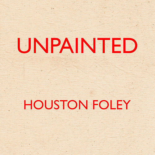 Unpainted by Houston Foley