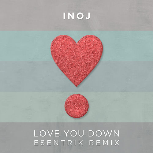 Love You Down (Esentrik Remix) by INOJ