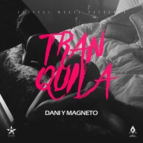 Tranquila de Dani Y Magneto