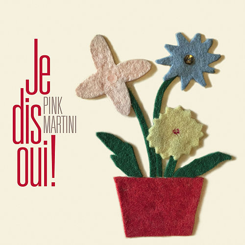 Je Dis Oui! by Pink Martini