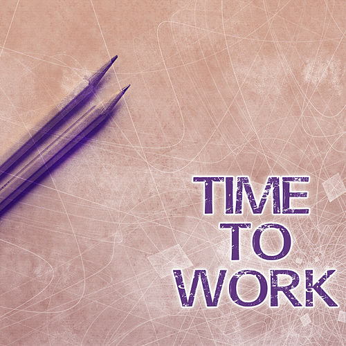 Time to Work – Music for Study, Motivational Songs,    by Brain Food