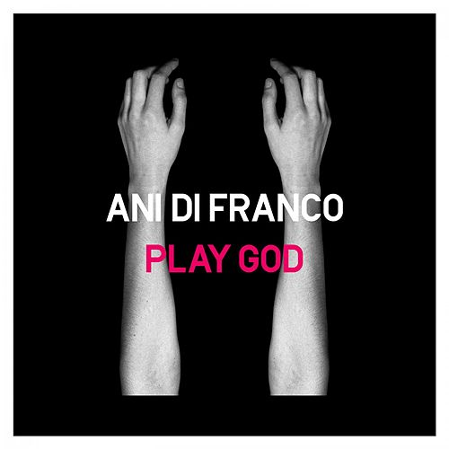 Play God by Ani DiFranco