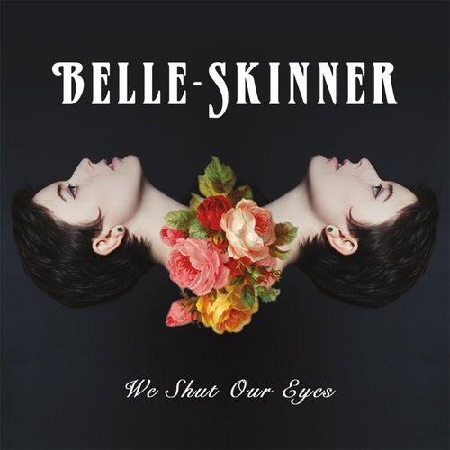 We Shut Our Eyes by Belle-Skinner