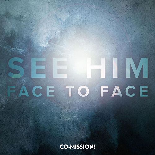 See Him Face to Face by Co-Mission