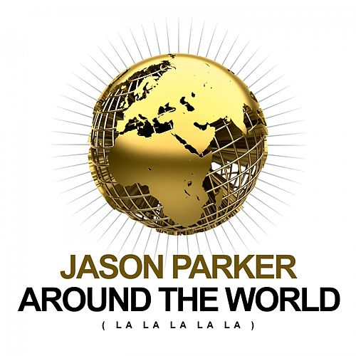 Around the World (La La La La La) by Jason Parker
