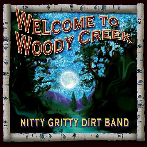 Welcome to Woody Creek von Nitty Gritty Dirt Band