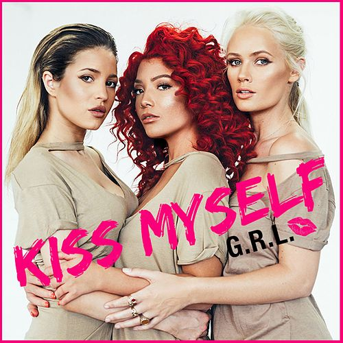 Kiss Myself by G.R.L.