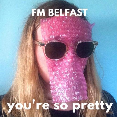 You're So Pretty by FM Belfast