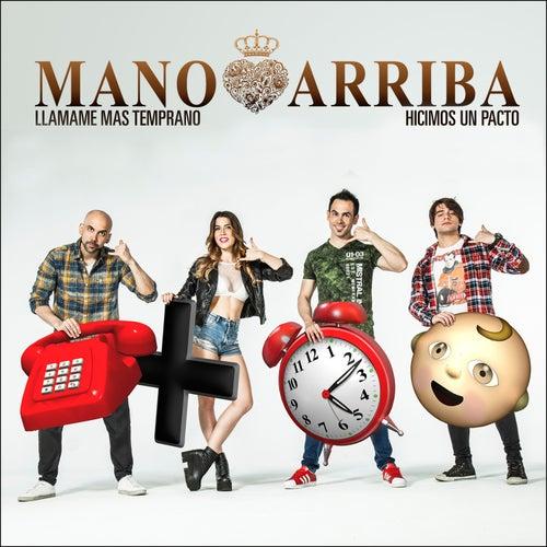 Llamame Mas Temprano / Hicimos un Pacto - Single de Mano Arriba