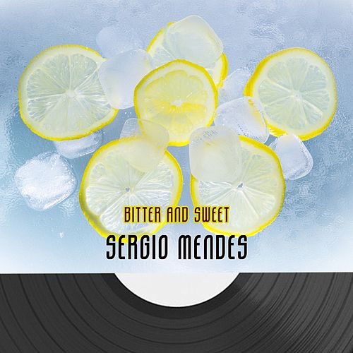 Bitter And Sweet by Sergio Mendes
