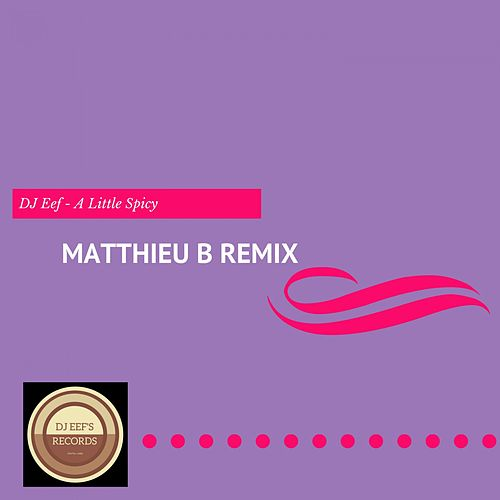 A Little Spicy (Matthieu B Remix) de DJ Eef