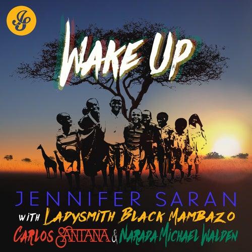 Wake Up (feat. Ladysmith Black Mambazo, Carlos Santana & Narada Michael Walden) von Jennifer Saran