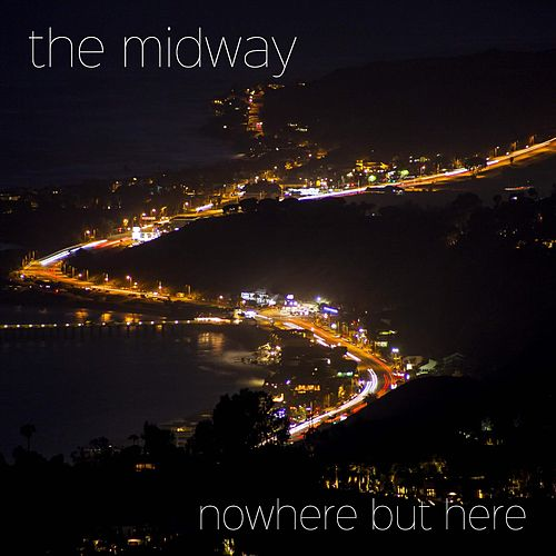 Nowhere but Here by Midway