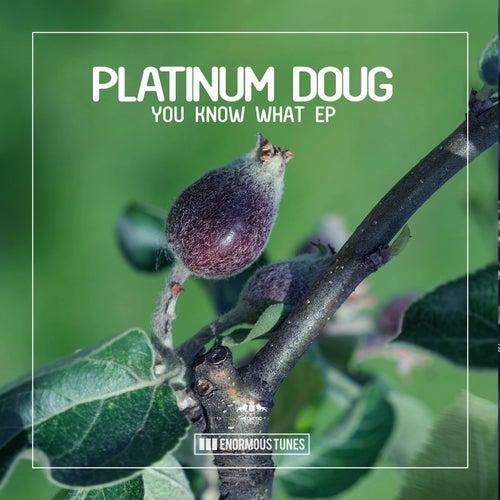 You Know What EP von Platinum Doug
