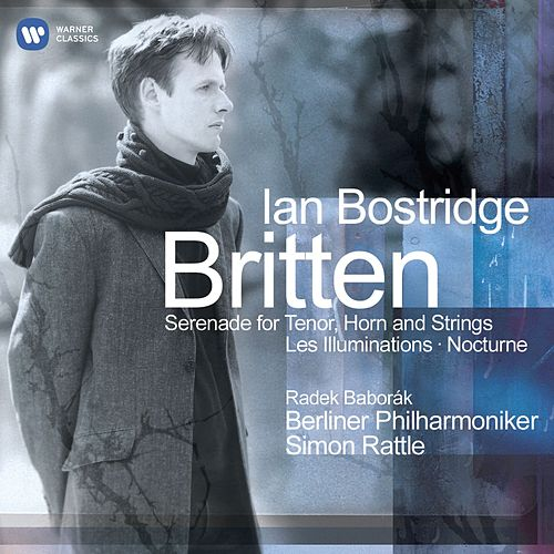 Britten: Les Illuminations, Serenade for Tenor, Horn & Strings, Nocturne by Ian Bostridge