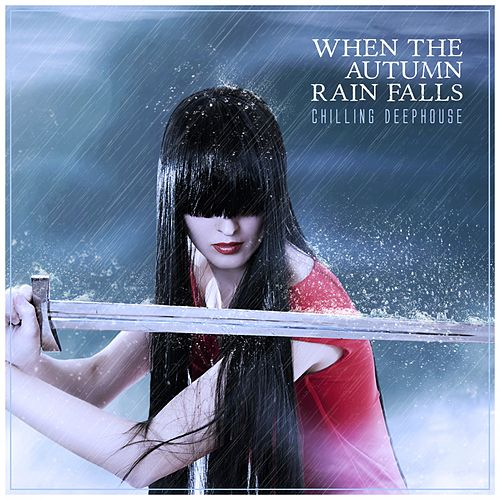 When the Autumn Rain Falls: Chilling Deephouse de Various Artists