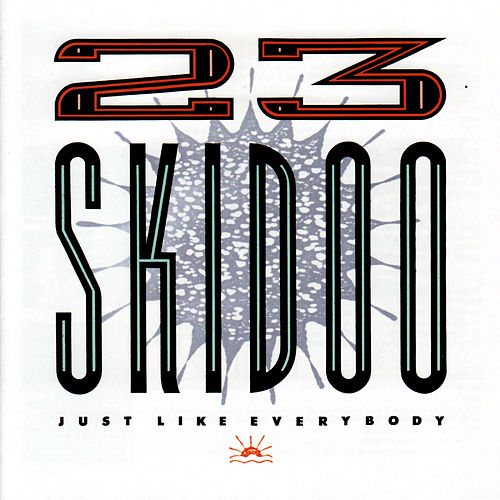Just Like Everybody von 23 Skidoo
