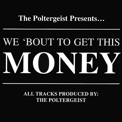 We 'bout to Get This Money by The Poltergeist