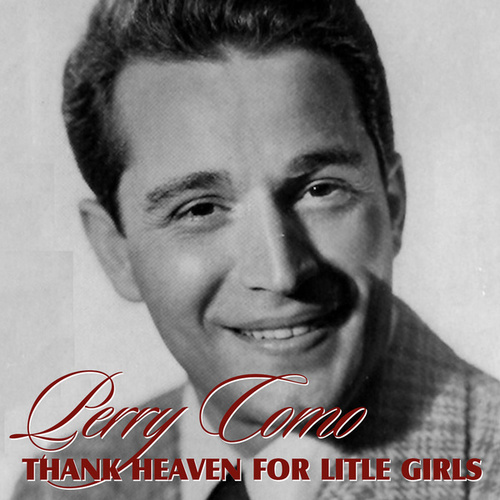 Thank Heaven For Little Girls by Perry Como