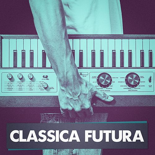 Classica Futura (Classical Music Masterpieces Played on Synthesizers) de Vasilis Ginos