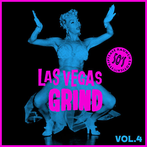 Las Vegas Grind Vol. 4, 50's Striptease Raunch Exotica by Various Artists